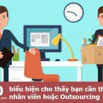 10 biểu hiện cho thấy bạn cần thuê thêm nhân viên hoặc Outsourcing