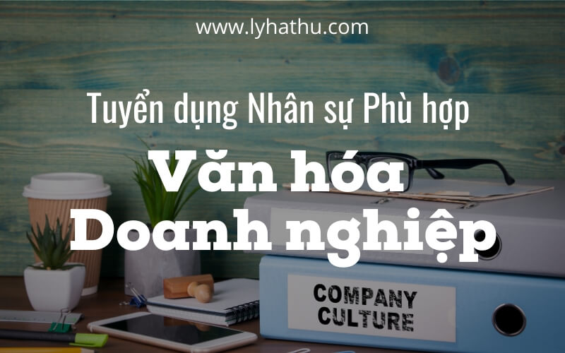 tuyển nhân viên phù hợp văn hóa doanh nghiệp